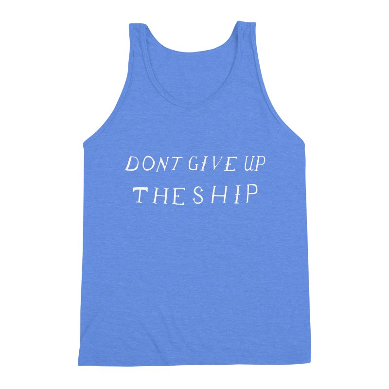 Dont Give Up The Ship Men's Triblend Tank by Sam Stone's Shop