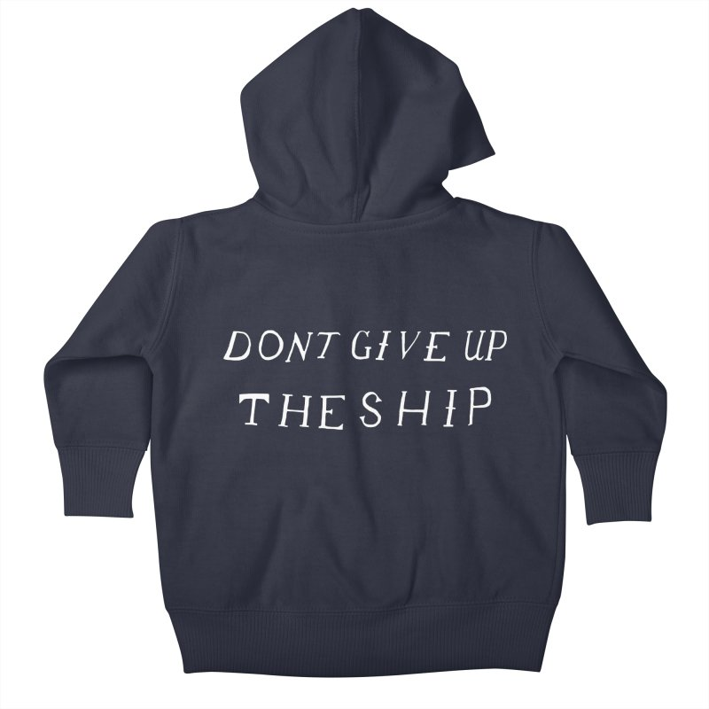 Dont Give Up The Ship Kids Baby Zip-Up Hoody by Sam Stone's Shop