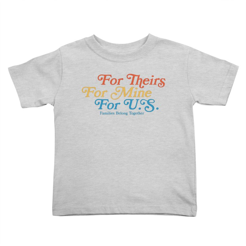 For Theirs. For Mine. For U.S. Kids Toddler T-Shirt by Sam Stone's Shop