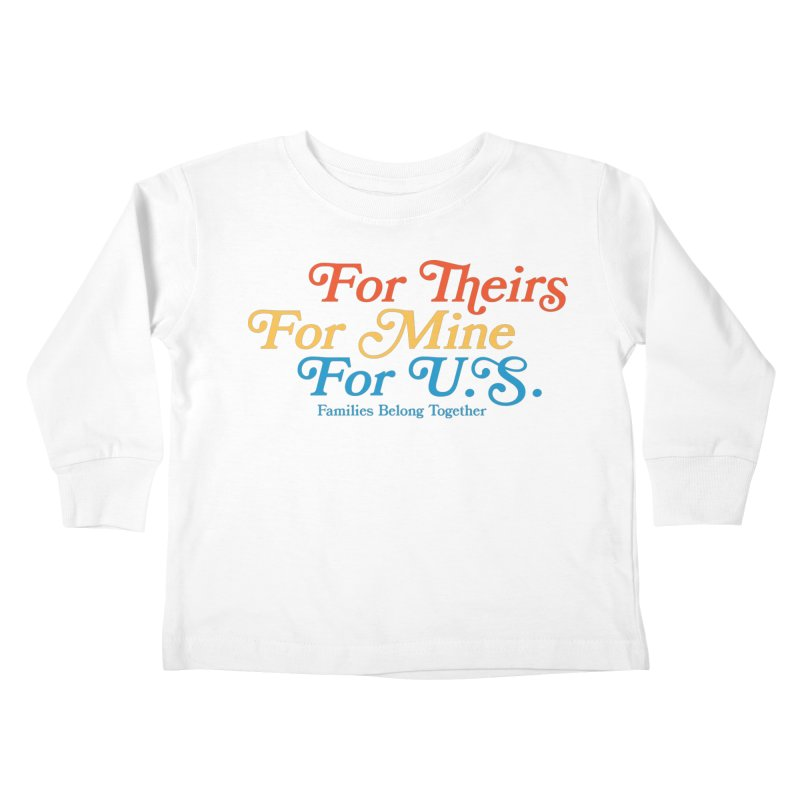 For Theirs. For Mine. For U.S. Kids Toddler Longsleeve T-Shirt by Sam Stone's Shop