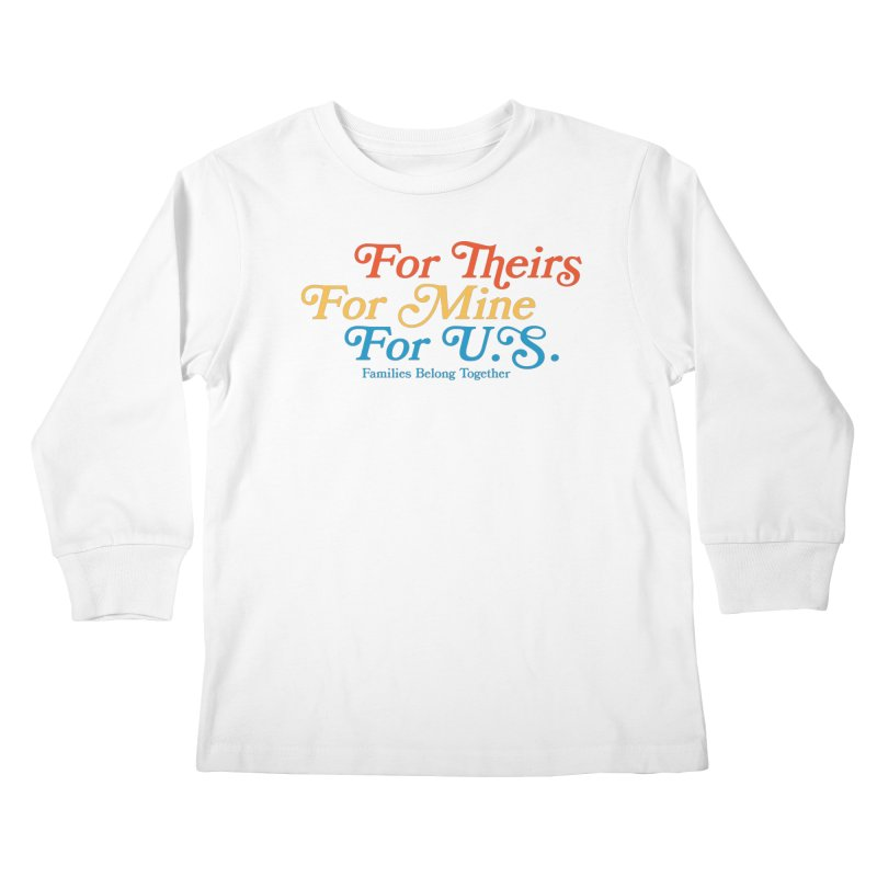 For Theirs. For Mine. For U.S. Kids Longsleeve T-Shirt by Sam Stone's Shop