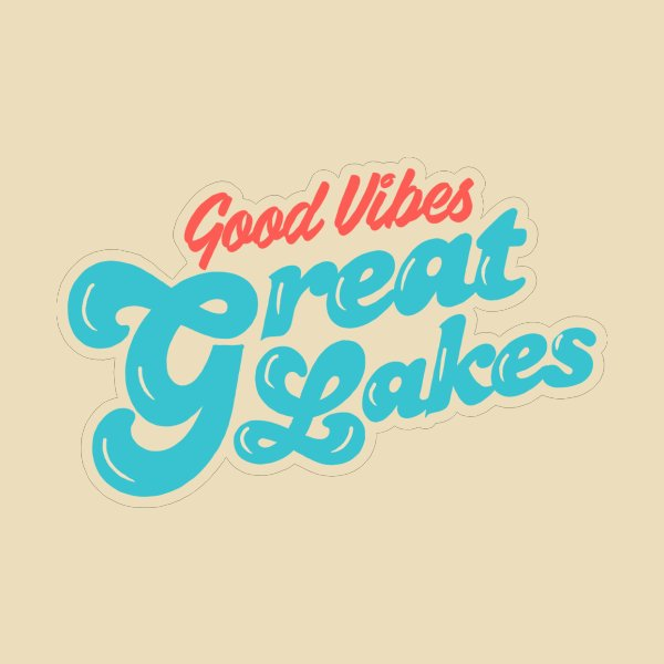 Design for Good Vibes. Great Lakes.
