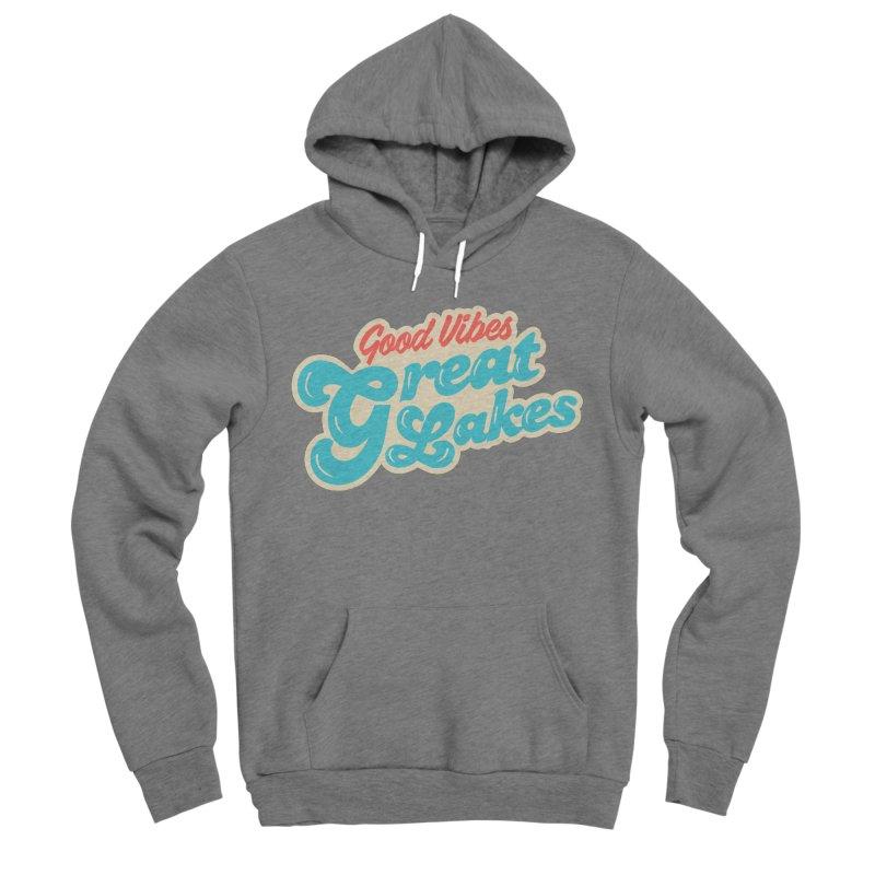 Good Vibes. Great Lakes. Men's Sponge Fleece Pullover Hoody by Shop Sandusky Ink & Cloth