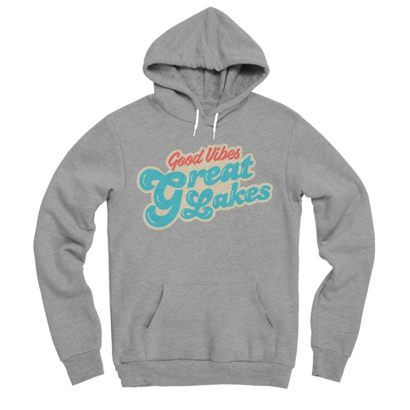 Good Vibes. Great Lakes. Men's Sponge Fleece Pullover Hoody by Shop Sandusky Ink & Cloth