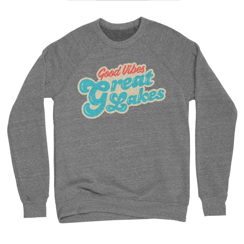 Good Vibes. Great Lakes. Men's Sponge Fleece Sweatshirt by Shop Sandusky Ink & Cloth