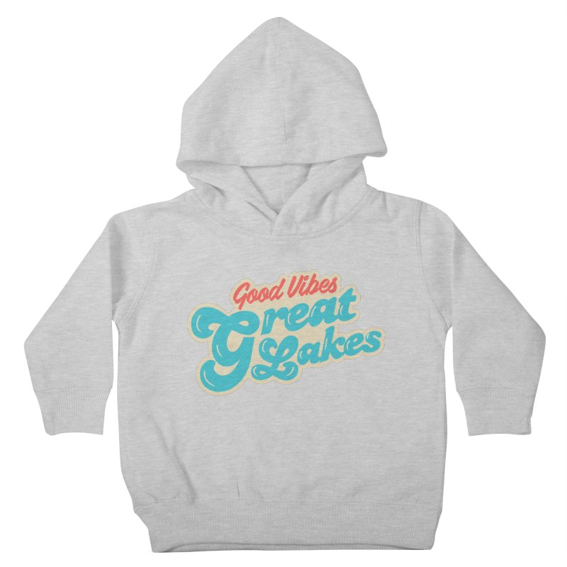 Good Vibes. Great Lakes. Kids Toddler Pullover Hoody by Shop Sandusky Ink & Cloth