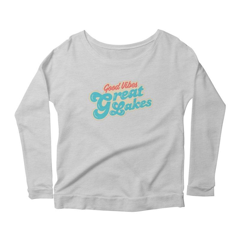 Good Vibes. Great Lakes. Women's Scoop Neck Longsleeve T-Shirt by Shop Sandusky Ink & Cloth