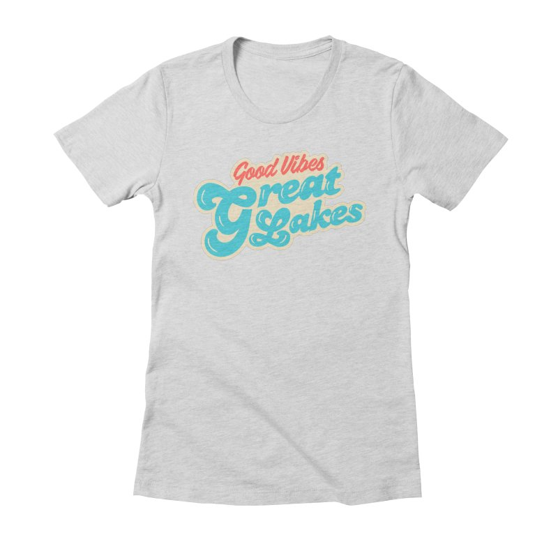 Good Vibes. Great Lakes. Women's Fitted T-Shirt by Shop Sandusky Ink & Cloth