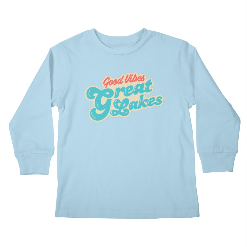 Good Vibes. Great Lakes. Kids Longsleeve T-Shirt by Shop Sandusky Ink & Cloth