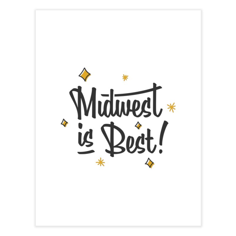 Midwest Is Best Home Fine Art Print by Shop Sandusky Ink & Cloth