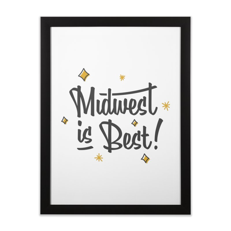 Midwest Is Best Home Framed Fine Art Print by Shop Sandusky Ink & Cloth