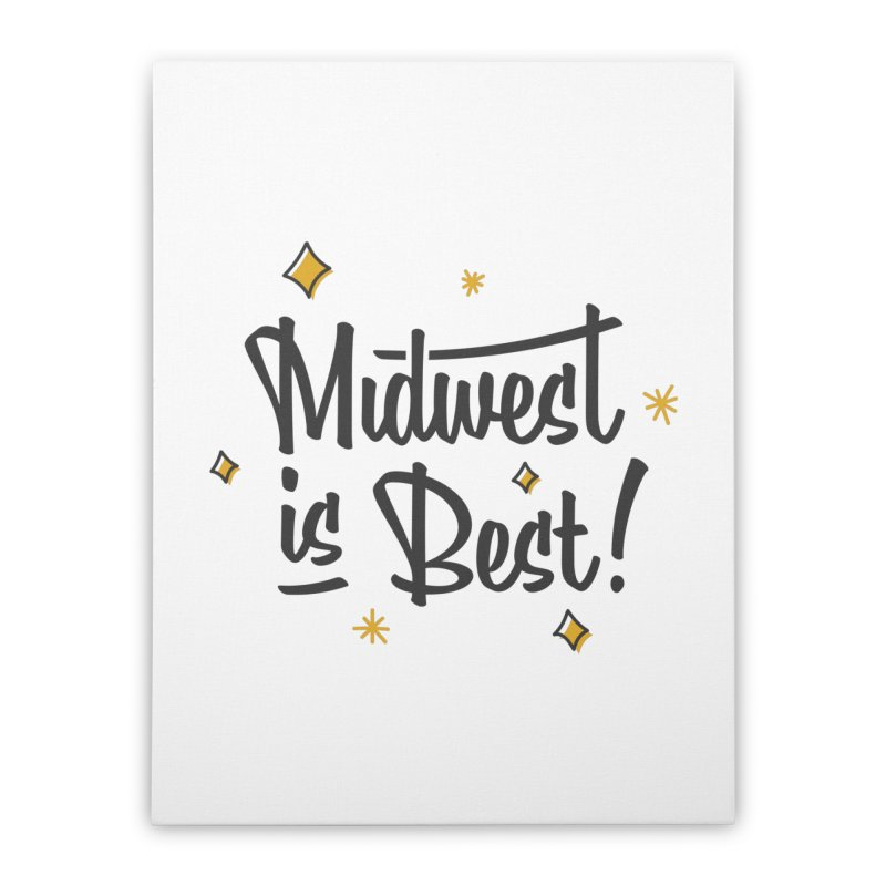 Midwest Is Best Home Stretched Canvas by Shop Sandusky Ink & Cloth