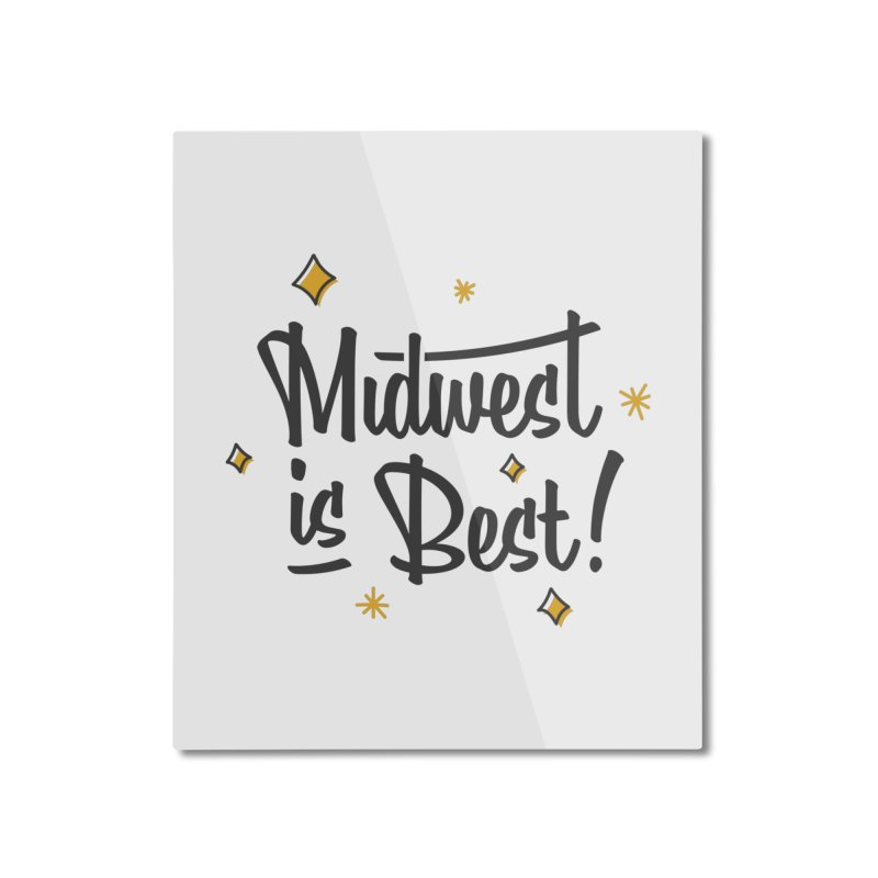 Midwest Is Best Home Mounted Aluminum Print by Shop Sandusky Ink & Cloth