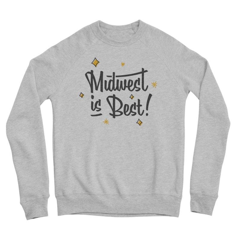 Midwest Is Best Women's Sponge Fleece Sweatshirt by Shop Sandusky Ink & Cloth