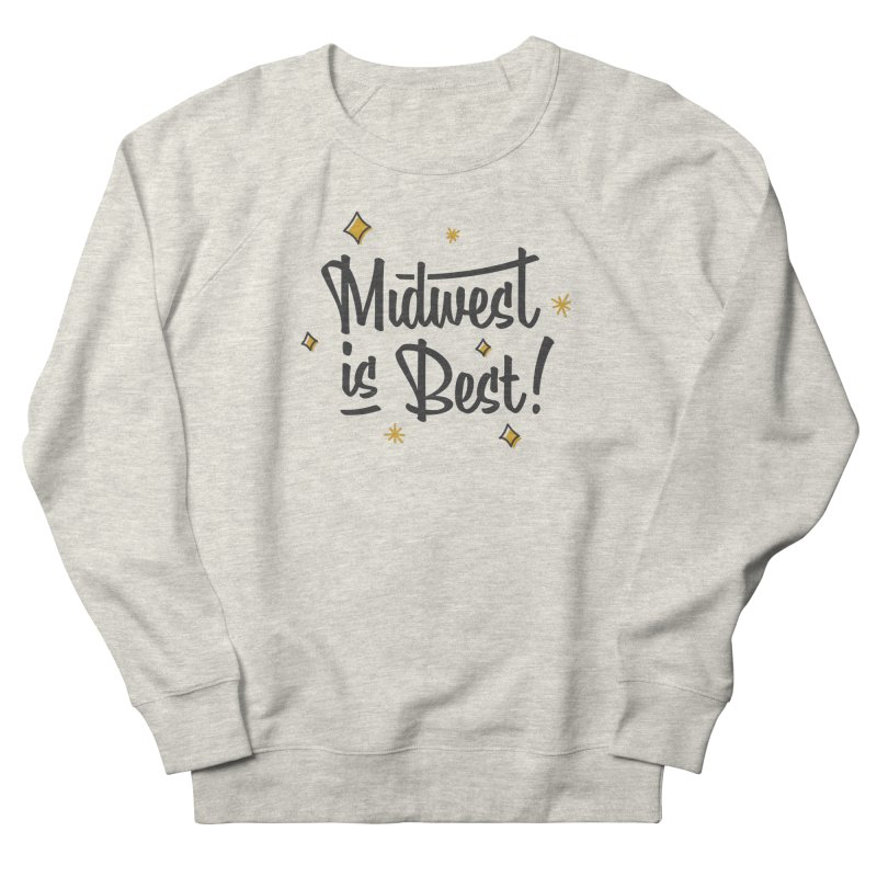 Midwest Is Best Women's French Terry Sweatshirt by Shop Sandusky Ink & Cloth