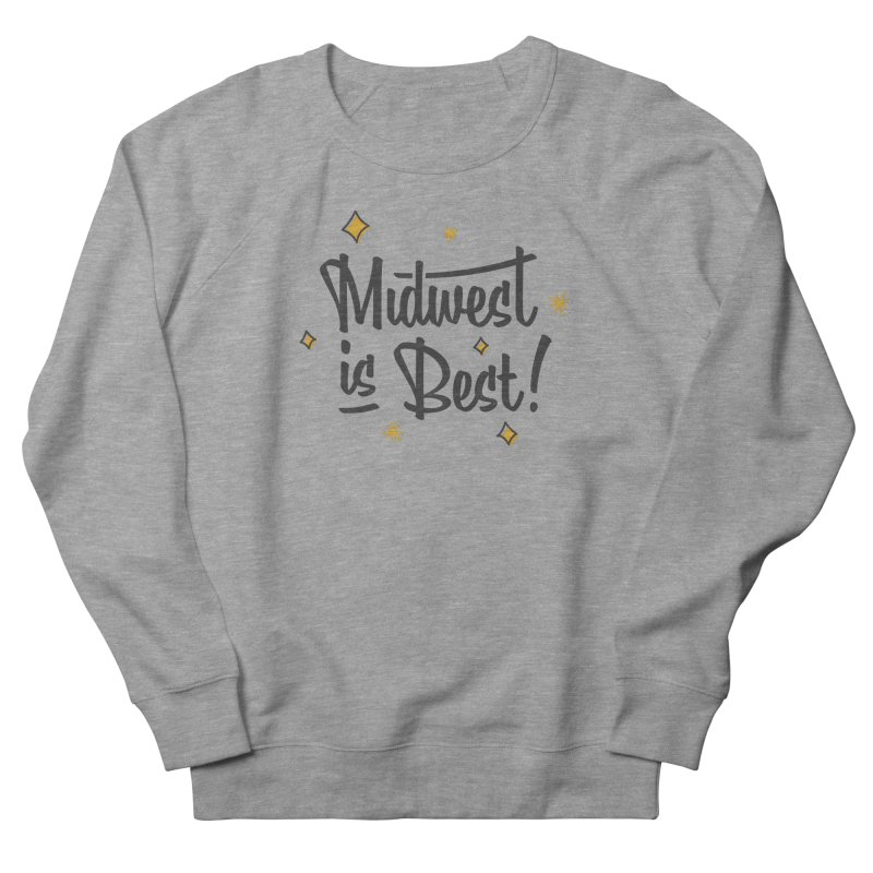 Midwest Is Best Men's French Terry Sweatshirt by Shop Sandusky Ink & Cloth