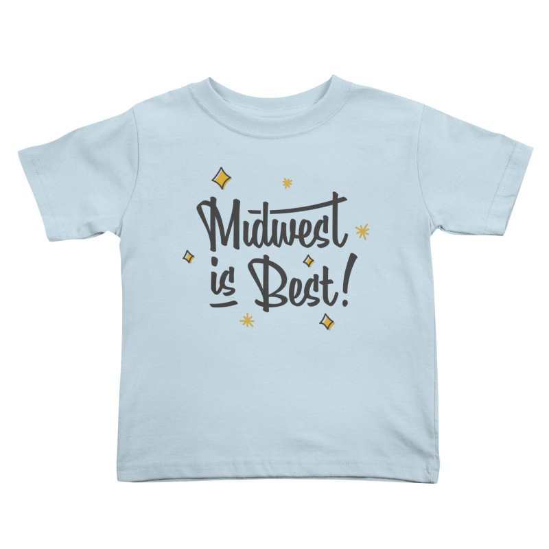 Midwest Is Best Kids Toddler T-Shirt by Shop Sandusky Ink & Cloth