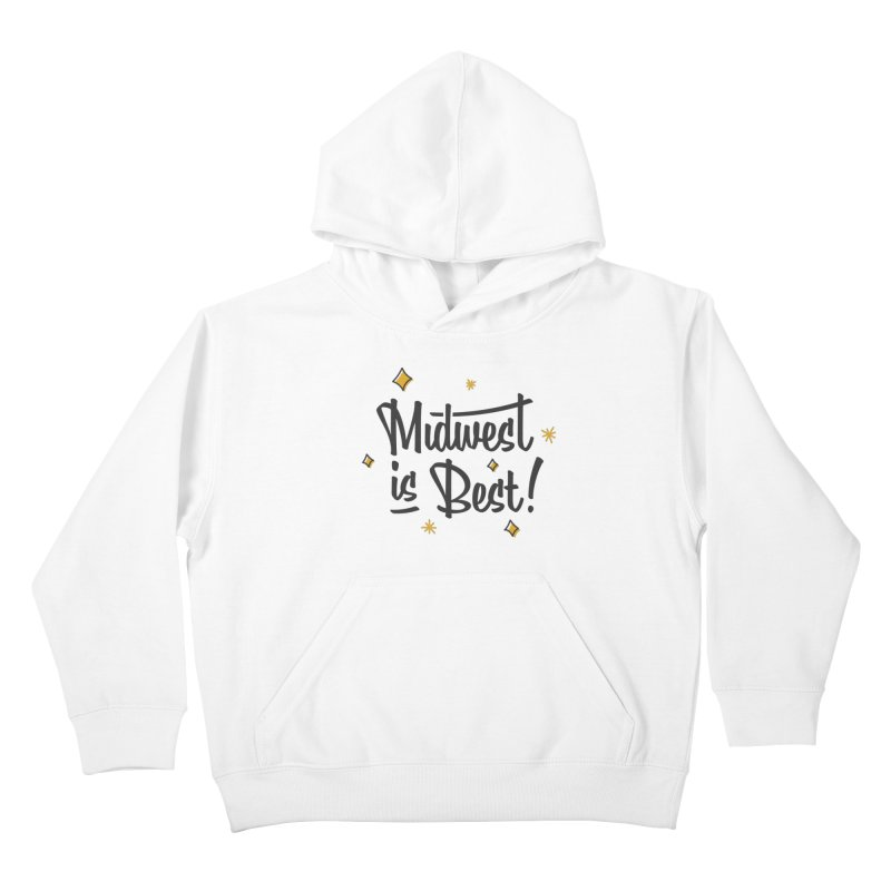 Midwest Is Best Kids Pullover Hoody by Shop Sandusky Ink & Cloth