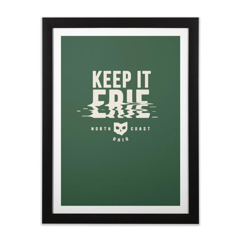 Keep It Erie Home Framed Fine Art Print by Shop Sandusky Ink & Cloth
