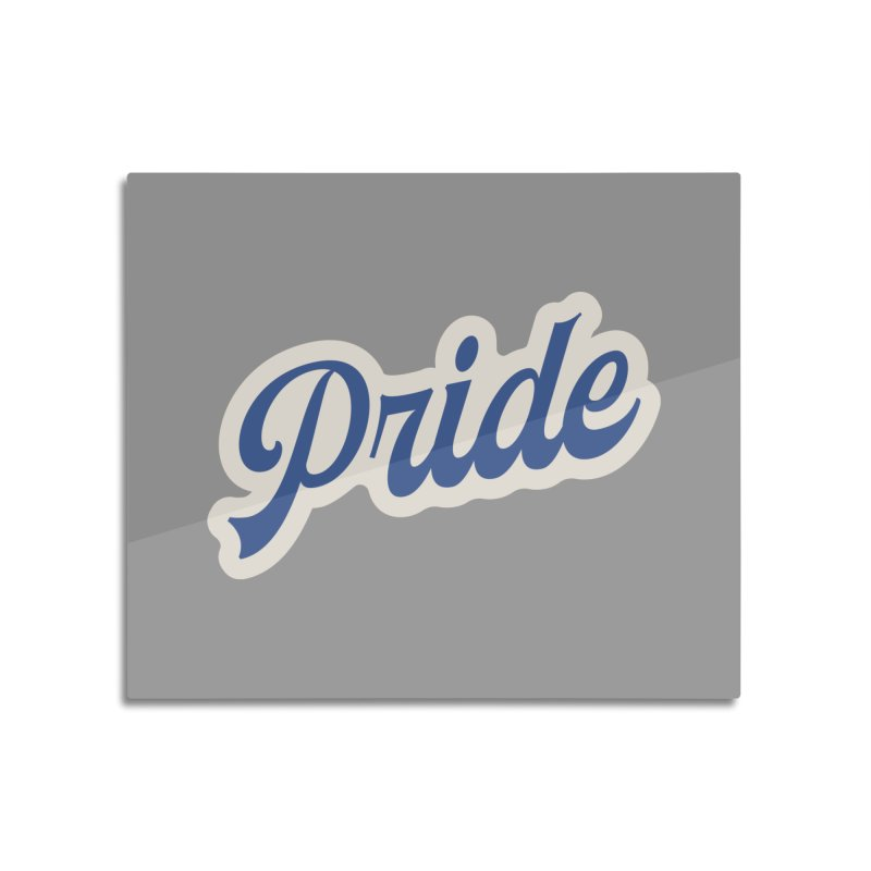 Script Pride Home Mounted Aluminum Print by Shop Sandusky Ink & Cloth
