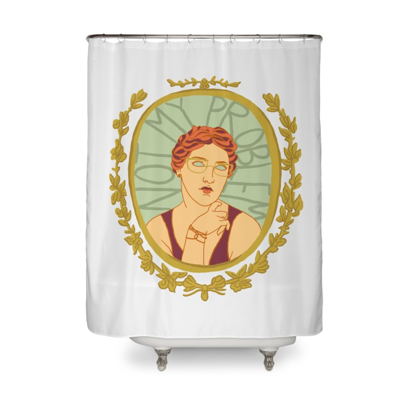 Not My Problem Lady Home Shower Curtain by Saraemor