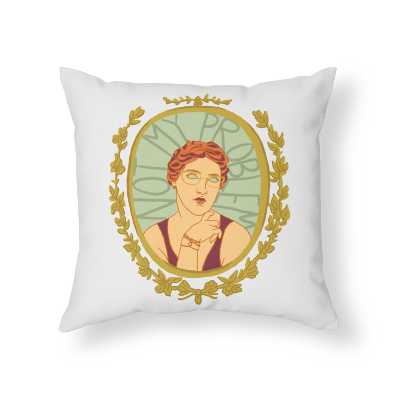 Not My Problem Lady Home Throw Pillow by Saraemor