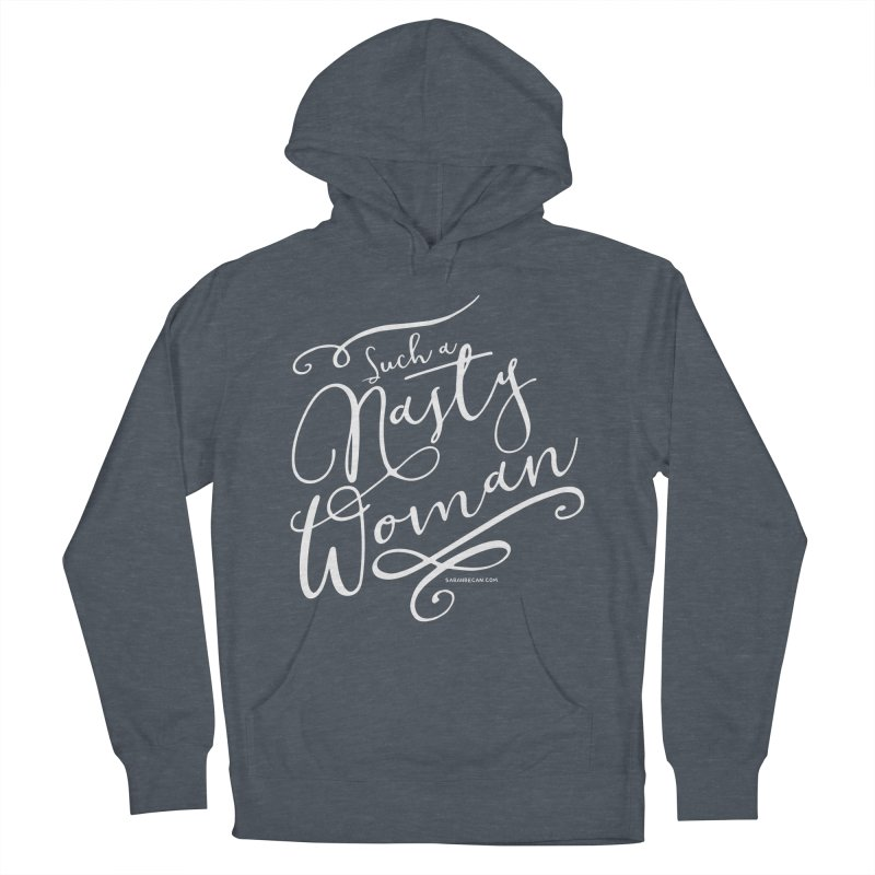 Nasty Woman 2016 Women's French Terry Pullover Hoody by Sarah Becan