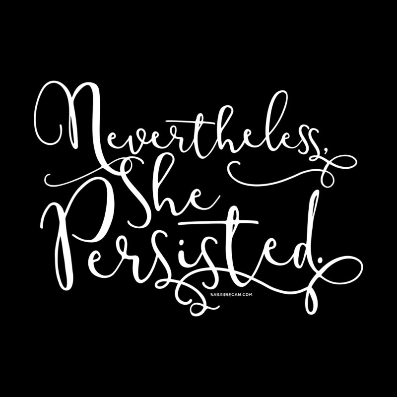 She Persisted in  by Sarah Becan