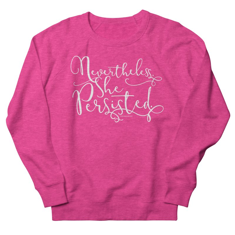 Nevertheless, She Persisted Women's Sweatshirt by Sarah Becan
