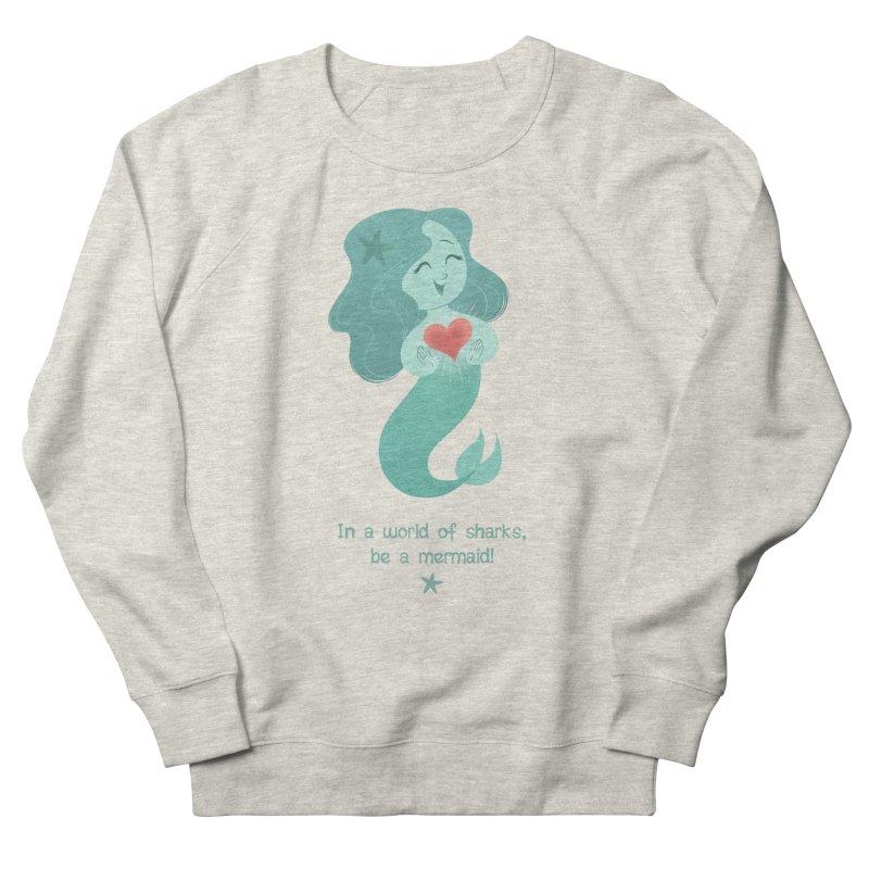 Be a mermaid! Women's Sweatshirt by satruntwins's Artist Shop