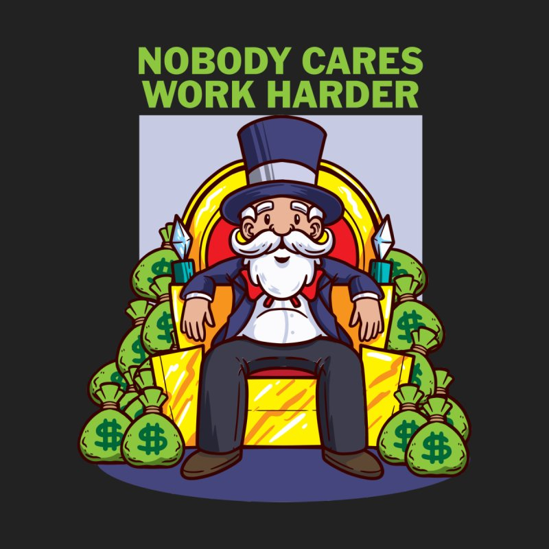 Nobody Cares Work Harder Men's T-Shirt by Saucy Robot