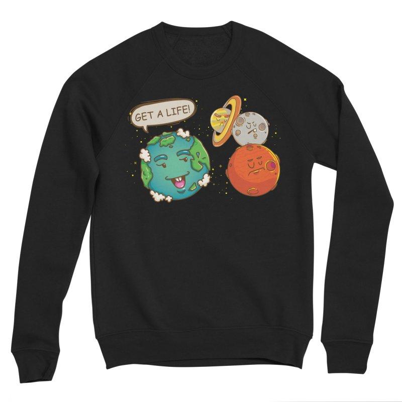 Get A Life Men's Sweatshirt by Saucy Robot