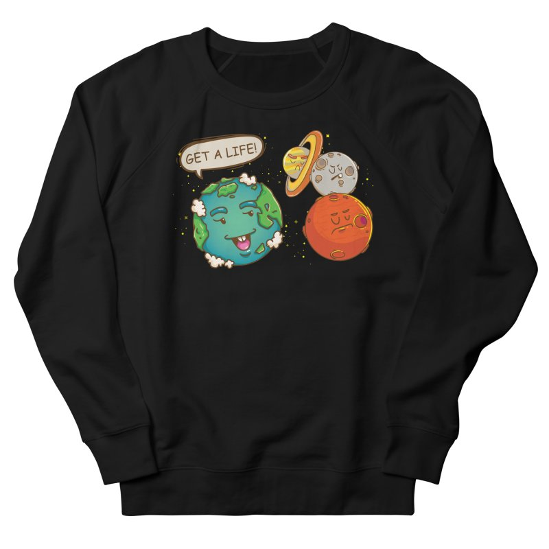 Get A Life Women's Sweatshirt by Saucy Robot
