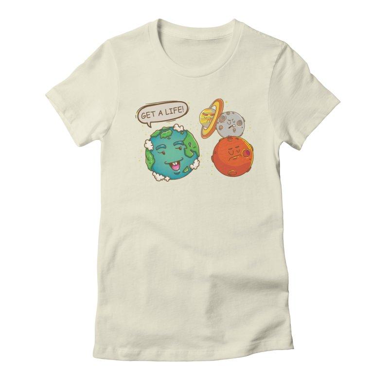 Get A Life Women's T-Shirt by Saucy Robot