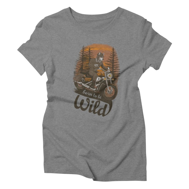 Born to be wild Women's Triblend T-Shirt by Saulo Alonso's Artist Shop