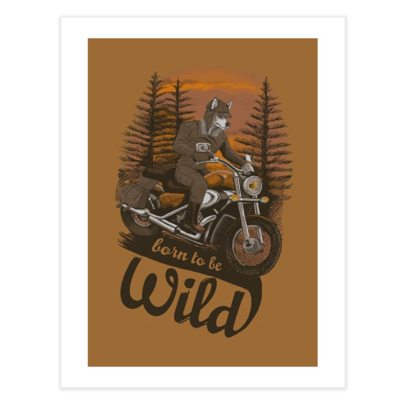 Born to be wild Home Fine Art Print by Saulo Alonso's Artist Shop