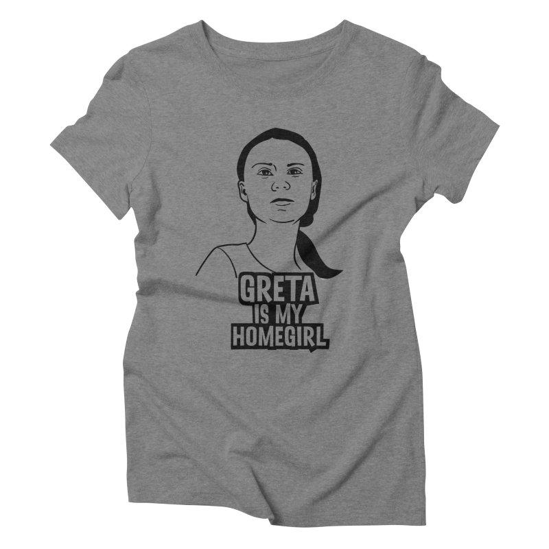 Greta Is My HomeGirl Women's Triblend T-Shirt by SavageMonsters's Artist Shop