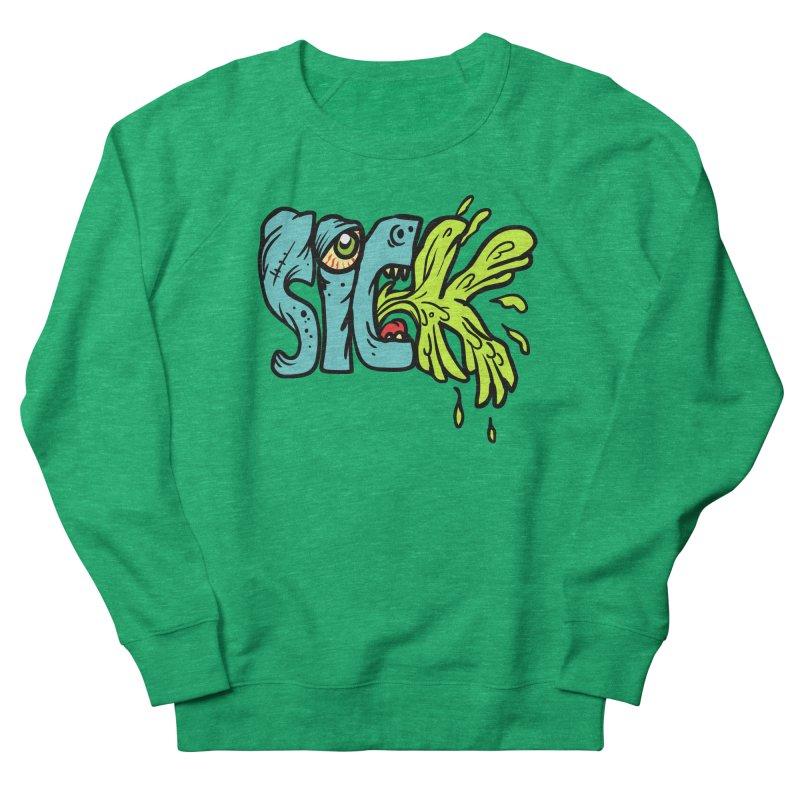Sick! Men's French Terry Sweatshirt by SavageMonsters's Artist Shop