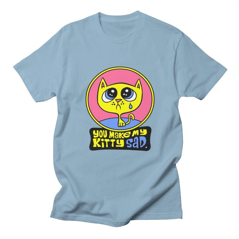 You Make My Kitty Sad Women's Unisex T-Shirt by SavageMonsters's Artist Shop