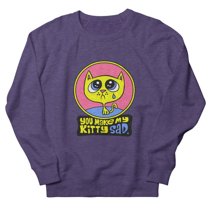 You Make My Kitty Sad Women's Sweatshirt by SavageMonsters's Artist Shop