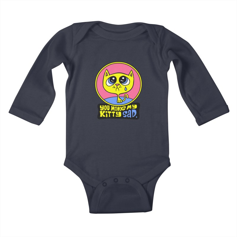 You Make My Kitty Sad Kids Baby Longsleeve Bodysuit by SavageMonsters's Artist Shop