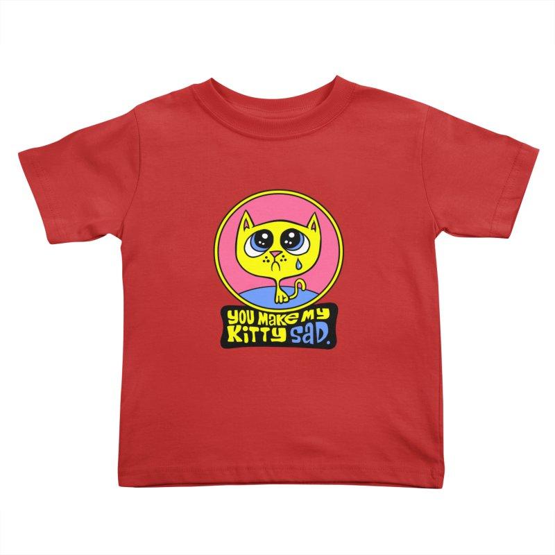 You Make My Kitty Sad Kids Toddler T-Shirt by SavageMonsters's Artist Shop