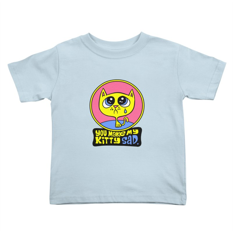You Make My Kitty Sad Kids Toddler T-Shirt by SavageMonsters's Artist Shop