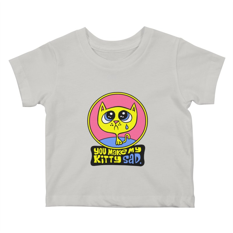 You Make My Kitty Sad Kids Baby T-Shirt by SavageMonsters's Artist Shop