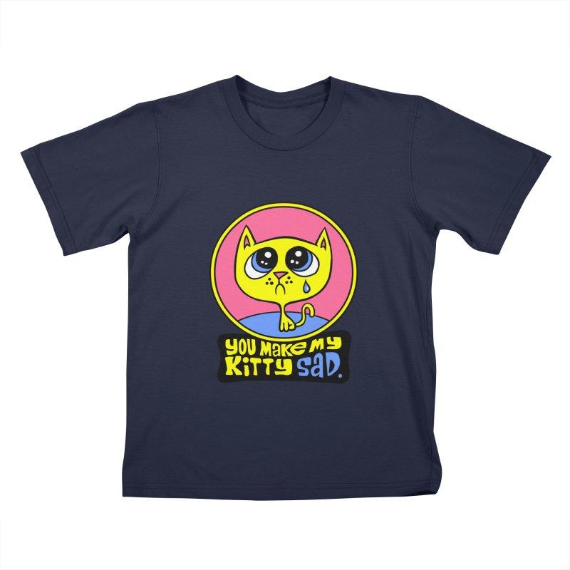 You Make My Kitty Sad Kids T-Shirt by SavageMonsters's Artist Shop