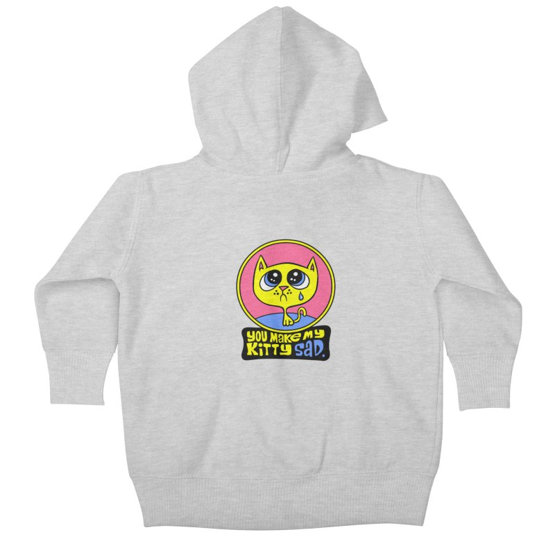 You Make My Kitty Sad Kids Baby Zip-Up Hoody by SavageMonsters's Artist Shop