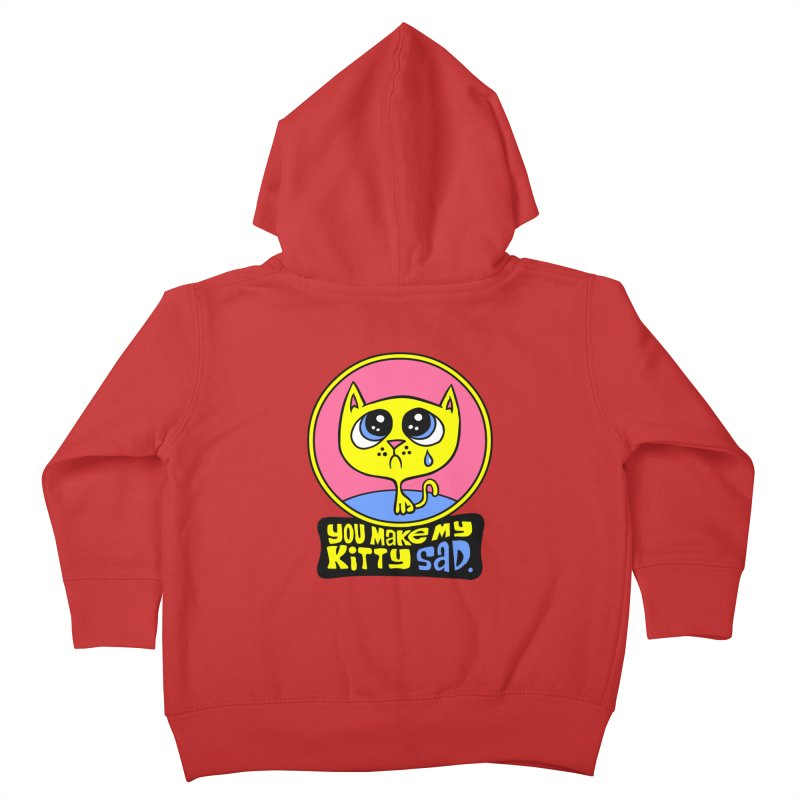 You Make My Kitty Sad Kids Toddler Zip-Up Hoody by SavageMonsters's Artist Shop