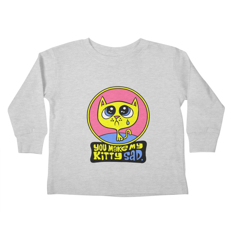 You Make My Kitty Sad Kids Toddler Longsleeve T-Shirt by SavageMonsters's Artist Shop