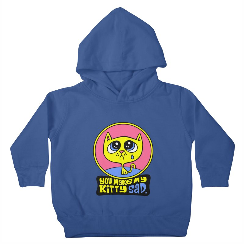 You Make My Kitty Sad Kids Toddler Pullover Hoody by SavageMonsters's Artist Shop