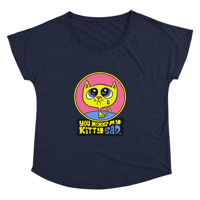 You Make My Kitty Sad Women's Dolman by SavageMonsters's Artist Shop